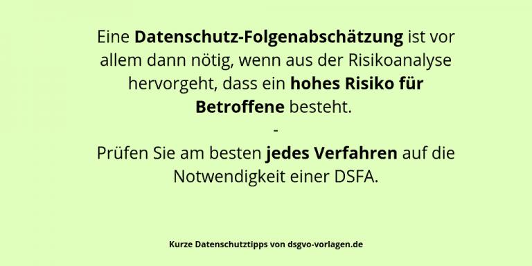 Eine Datenschutz-Folgenabschätzung ist vor allem dann nötig, wenn aus der Risikoanalyse hervorgeht, dass ein hohes Risiko für Betroffene besteht. - Prüfen Sie am besten jedes Verfahren auf die Notwendigkeit einer DSFA.