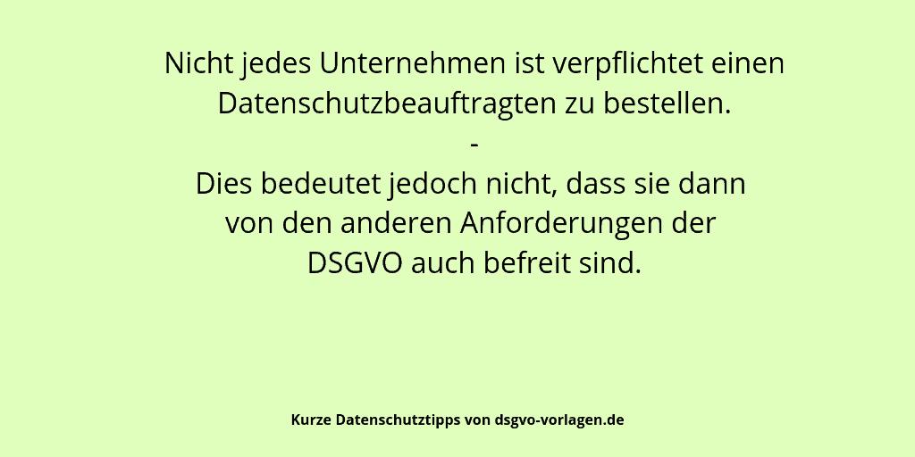 Nicht jedes Unternehmen ist verpflichtet einen Datenschutzbeauftragten zu bestellen. - Dies bedeutet jedoch nicht, dass sie dann von den anderen Anforderungen der DSGVO auch befreit sind.