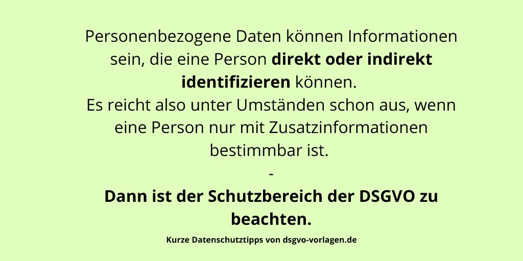 Personenbezogene Daten können Informationen sein, die eine Person direkt oder indirekt identifizieren können. Es reicht also unter Umständen schon aus, wenn eine Person nur mit Zusatzinformationen bestimmbar ist. Dann ist der Schutzbereich der DSGVO zu beachten.