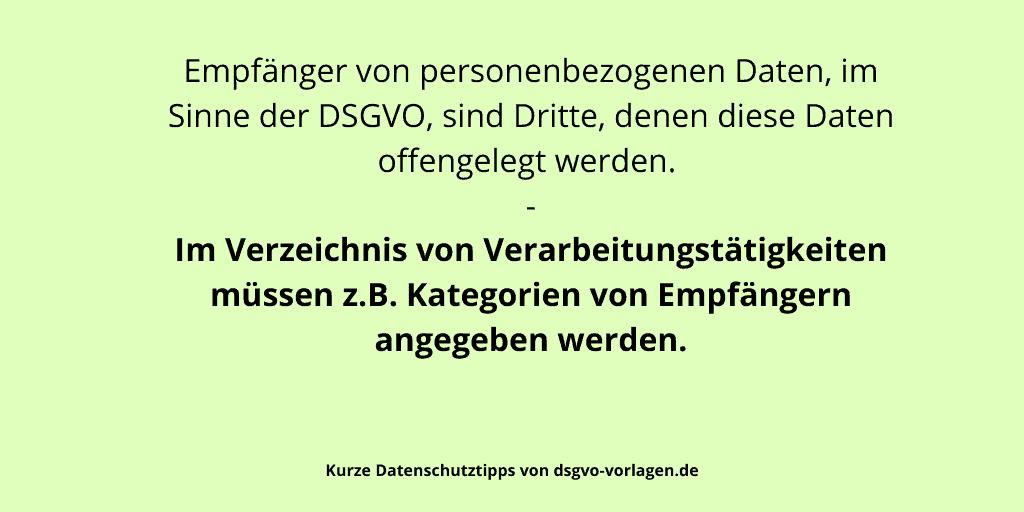 Empfänger von personenbezogenen Daten, im Sinne der DSGVO, sind Dritte, denen diese Daten offengelegt werden. Im Verzeichnis von Verarbeitungstätigkeiten müssen z.B. Kategorien von Empfängern angegeben werden.