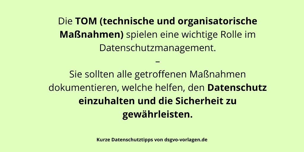 Die TOM (technische und organisatorische Maßnahmen) spielen eine wichtige Rolle im Datenschutzmanagement. – Sie sollten alle getroffenen Maßnahmen dokumentieren, welche helfen, den Datenschutz einzuhalten und die Sicherheit zu gewährleisten.