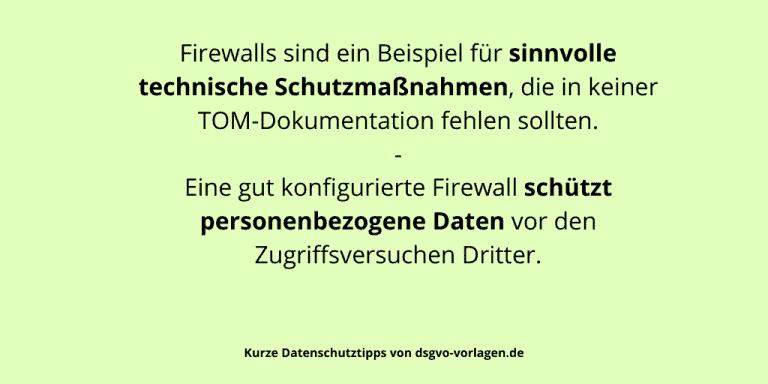 Firewalls sind ein Beispiel für sinnvolle technische Schutzmaßnahmen, die in keiner TOM-Dokumentation fehlen sollten. Eine gut konfigurierte Firewall schützt personenbezogene Daten vor den Zugriffsversuchen Dritter.